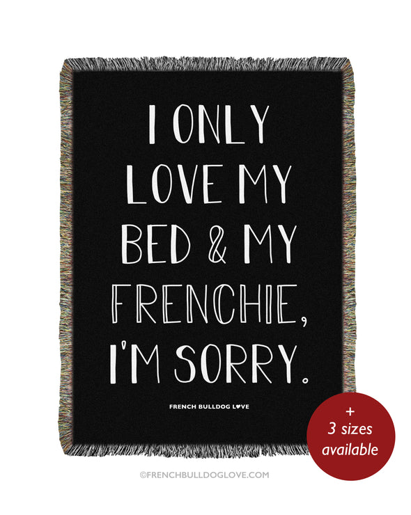 I ONLY LOVE MY BED & MY FRENCHIE - Woven Blanket