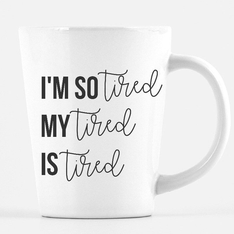 I'm So Tired, My Tired Is Tired - Latte Mug-Little Hooligans Co.