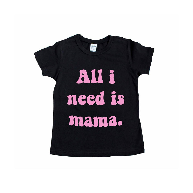All I Need Is Mama - Tee-Little Hooligans Co.
