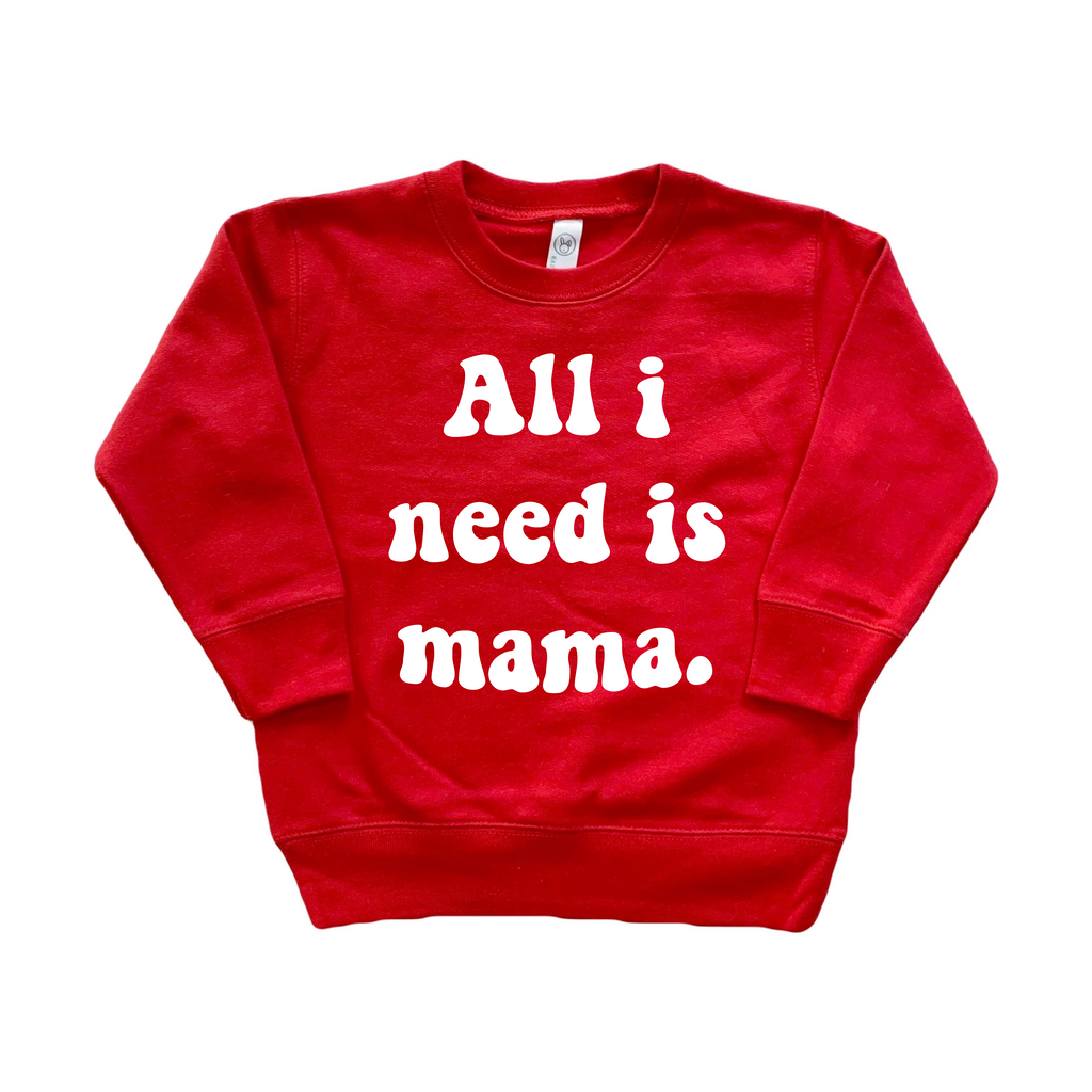 All I Need Is Mama - Pullover-Little Hooligans Co.