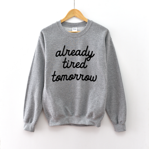 Already Tired Tomorrow (script) - Unisex Pullover-Little Hooligans Co.