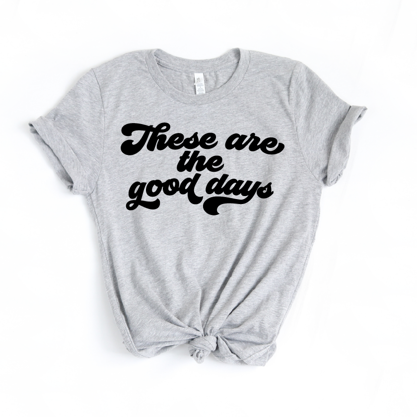 These Are The Good Days - Unisex Grey + Black Tee-Little Hooligans Co.