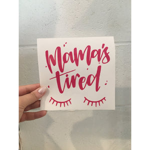 Pink Mamas Tired - Vinyl Decal-Little Hooligans Co.
