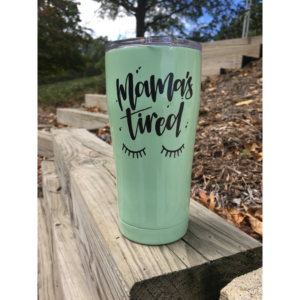 Mint Mama's Tired - Stainless Steel Travel Tumbler-Little Hooligans Co.