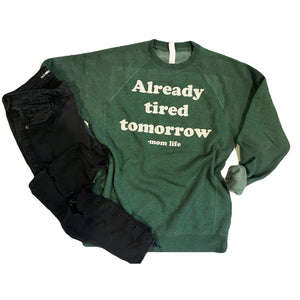Already Tired Tomorrow - Unisex Pine Green Pullover - Little Hooligans Co.