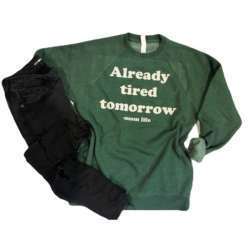 Already Tired Tomorrow - Unisex Pine Green Pullover-Little Hooligans Co.