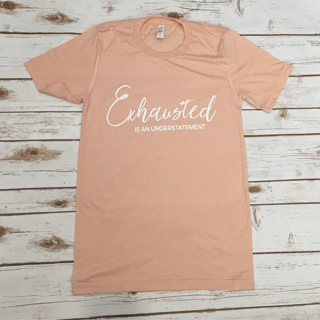 Exhausted Is An Understatement - Unisex Peach Tee - Little Hooligans Co.