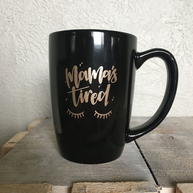 Black + Metallic Gold - Mamas Tired Mug - Little Hooligans Co.