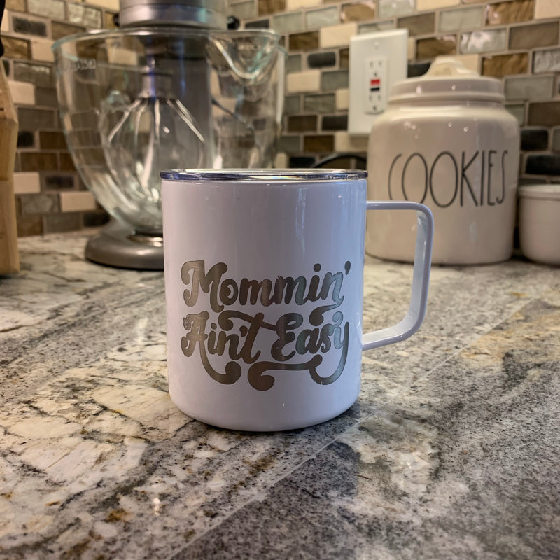 Mommin' Ain't Easy - White Stainless 12oz Mug - Little Hooligans Co.