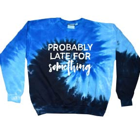 Probably Late - Blue Tye Dye Pullover-Little Hooligans Co.