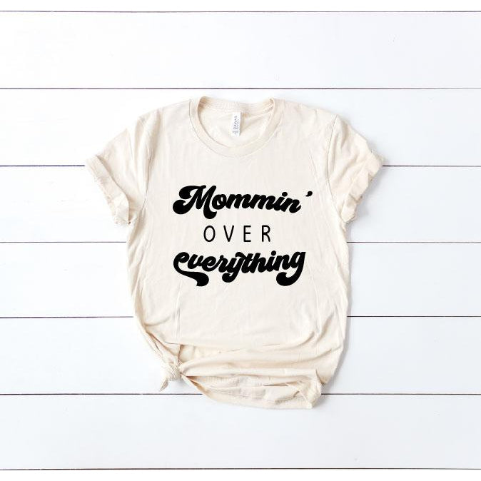 Mommin' Over Everything - Unisex Tee-Little Hooligans Co.