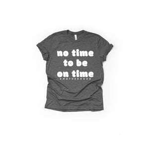 No Time To Be On Time - Unisex Tee-Little Hooligans Co.