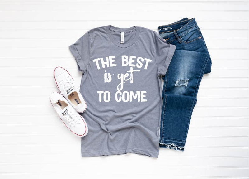The Best Is Yet To Come - Unisex Crew Neck - Little Hooligans Co.