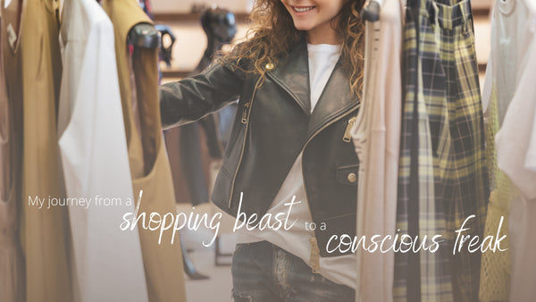 My journey from a shopping beast to a conscious freak!