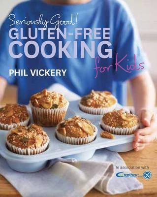 Seriously Good! Gluten-free Cooking for Kids: In Association with Coeliac UK