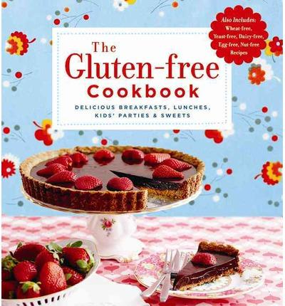 The Gluten-free Cookbook Delicious Breakfasts, Lunches, Kids' Parties & Sweets