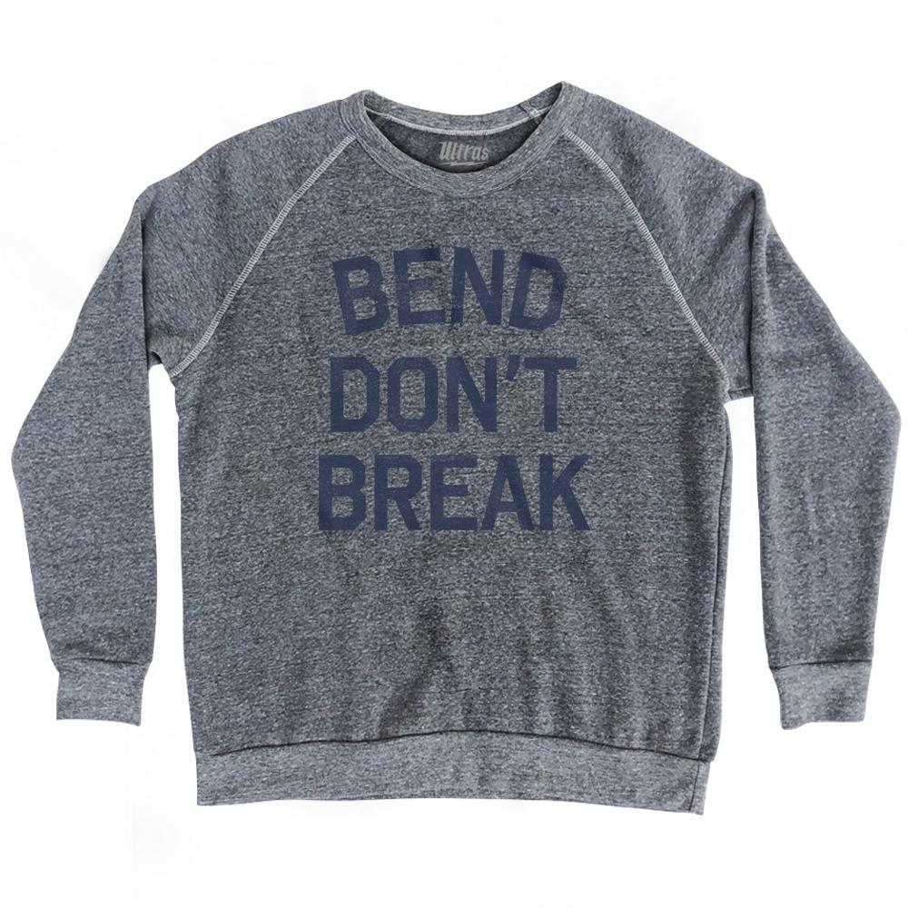 Bend Dont Break Adult Tri-Blend Sweatshirt by Ultras