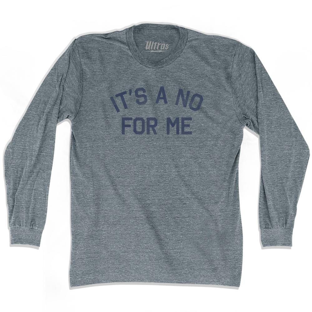 Its A No For Me Adult Tri-Blend Long Sleeve T-Shirt