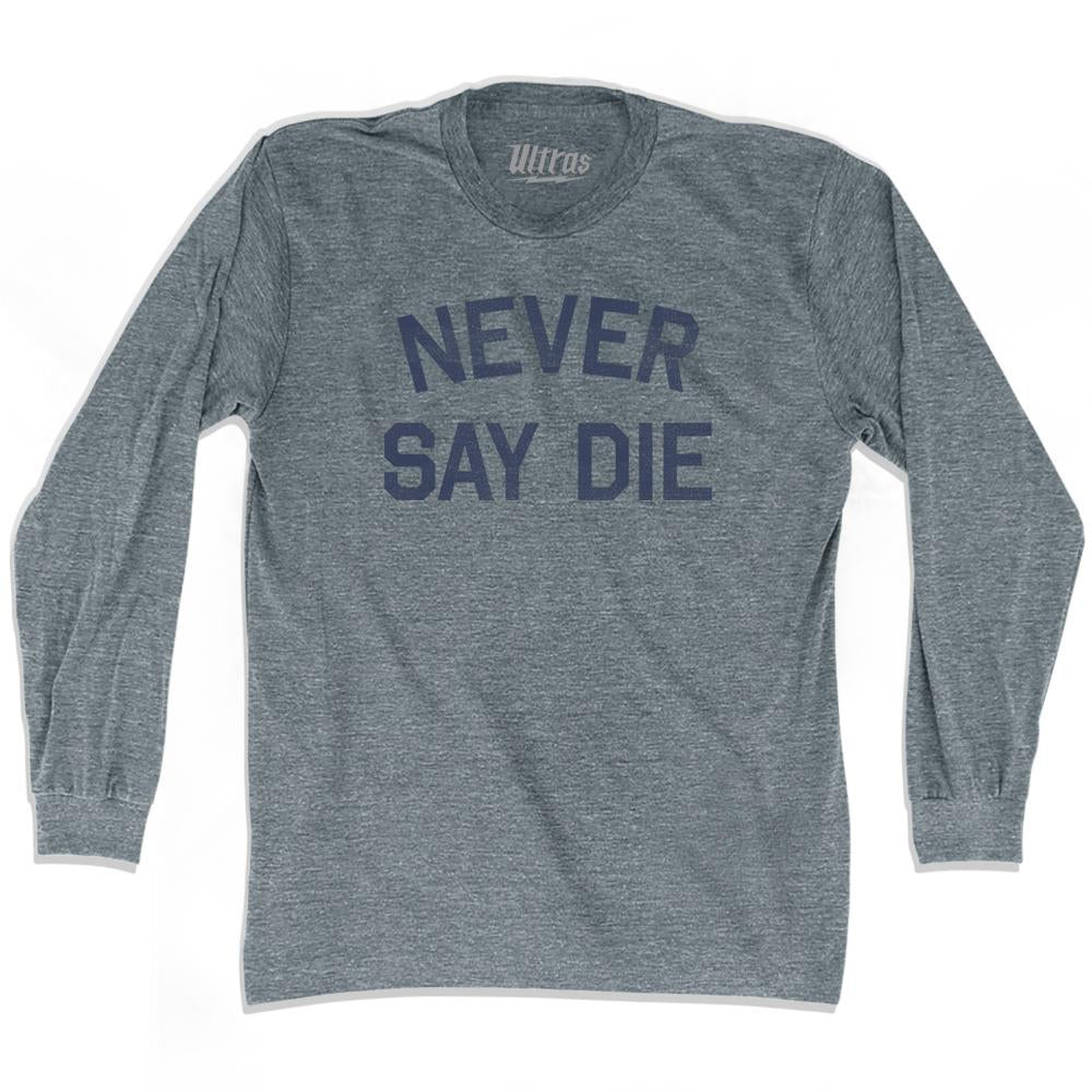Never Say Die Adult Tri-Blend Long Sleeve T-Shirt