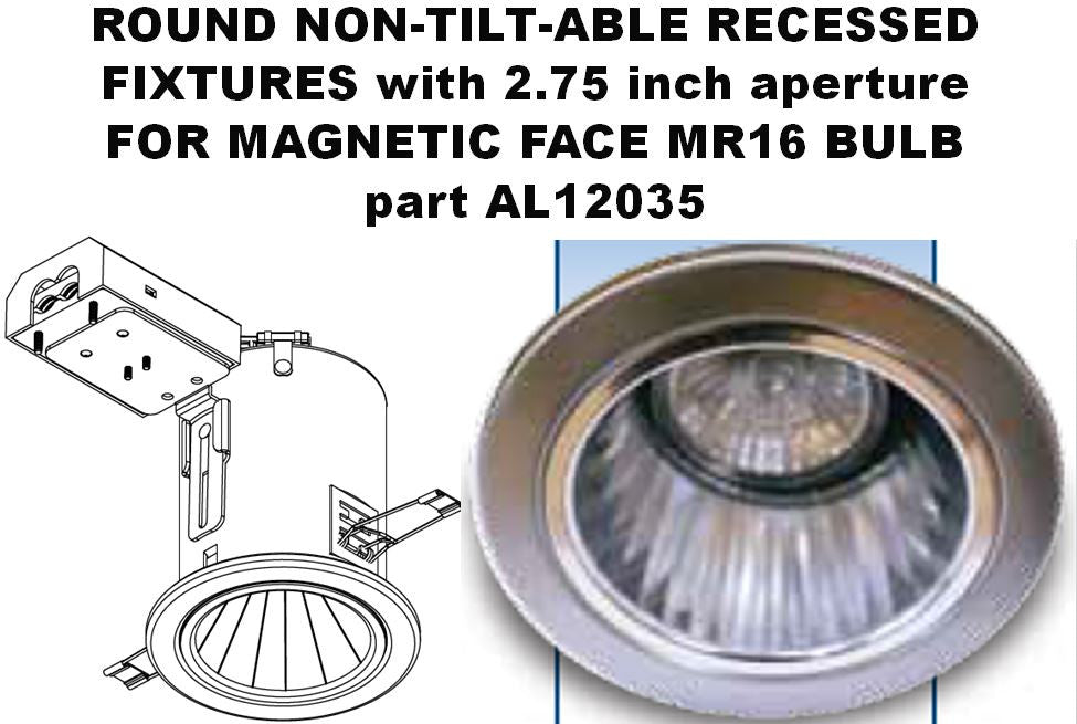 ROUND NON-TILT-ABLE RECESSED FIXTURES with 2.75 inch aperture for NONMAGNETIC FACE MR16 BULB