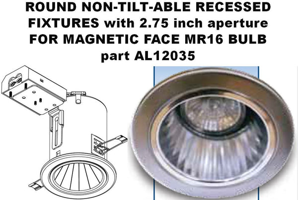 ROUND NON-TILT-ABLE RECESSED FIXTURES with 2.75 inch aperture for MAGNETIC FACE MR16 BULB