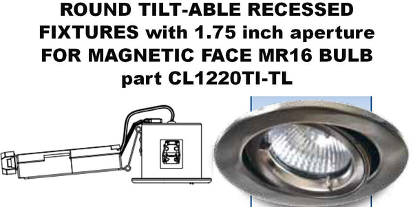 ROUND TILT-ABLE RECESSED FIXTURES with1.75 inch aperture FOR MAGNETIC FACE MR16 BULB