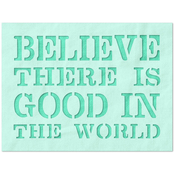 Believe There is Good in the World Stencil