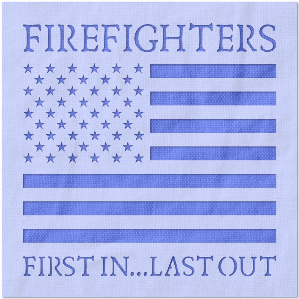 Firefighters First In Last Out Stencil