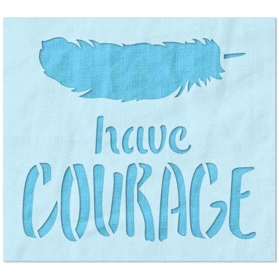 Have Courage Feather Stencil