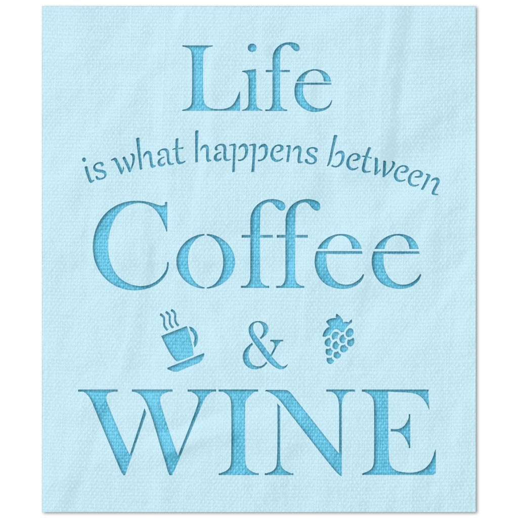 Life is What Happens Between Wine and Coffee Stencil