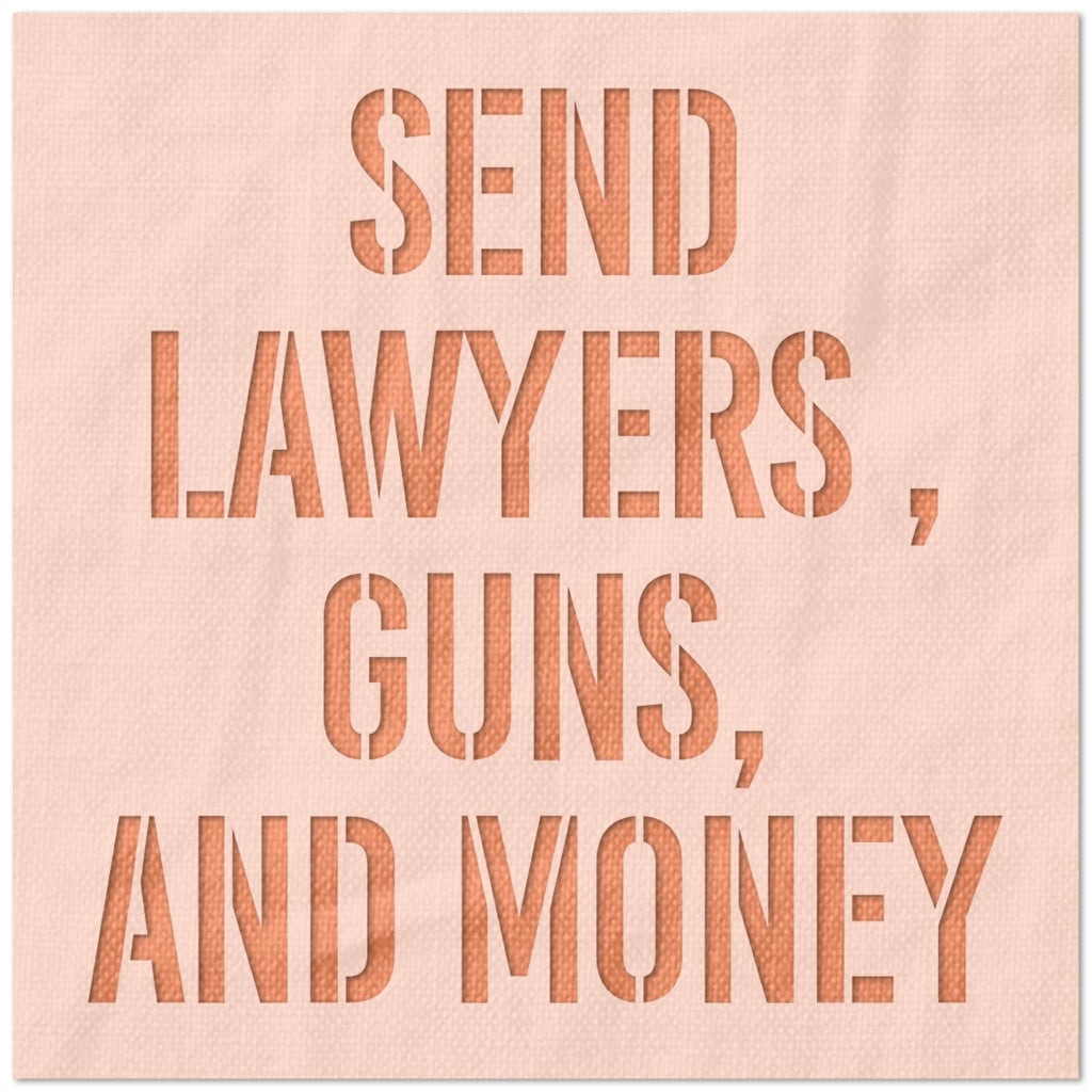Send Lawyers, Guns, Money Stencil