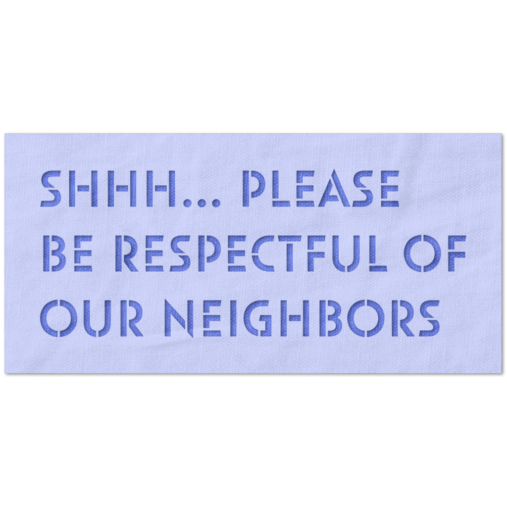 Shhh Please Be Respectful of Our Neighbors Stencil
