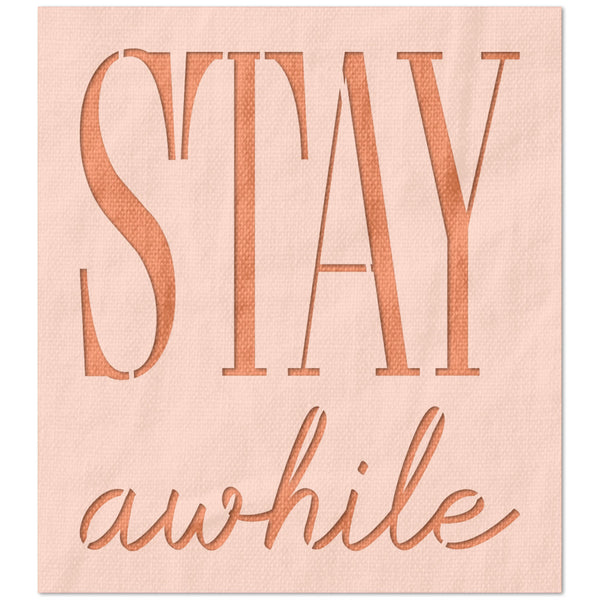 Stay Awhile Stencil