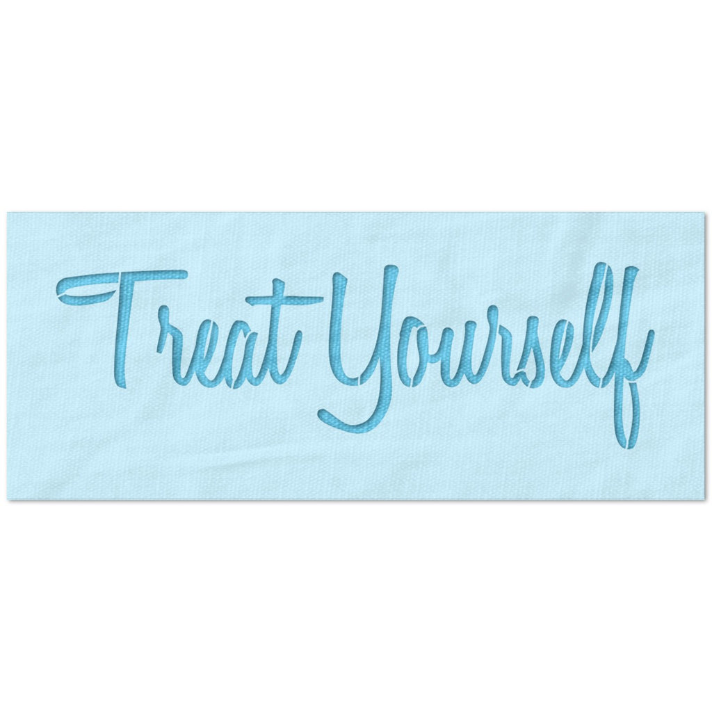 Treat Yourself Script Stencil