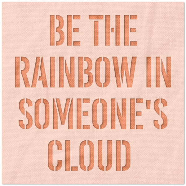 Be The Rainbow In Someone's Cloud Stencil