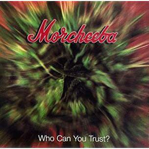 Morcheeba - Who Can You Trust