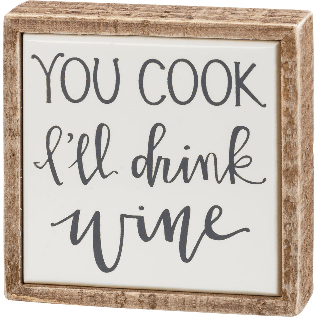 Box Sign Mini - You Cook I'll Drink Wine