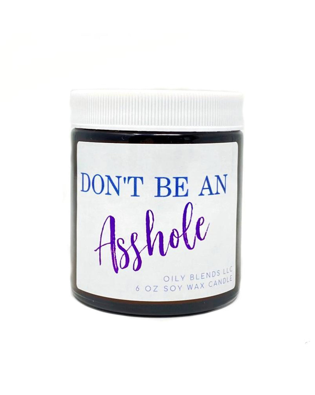 Don't Be an Asshole Soy Wax Candle