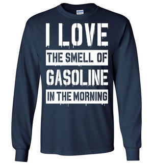I LOVE THE SMELL OF GASOLINE IN THE MORNING