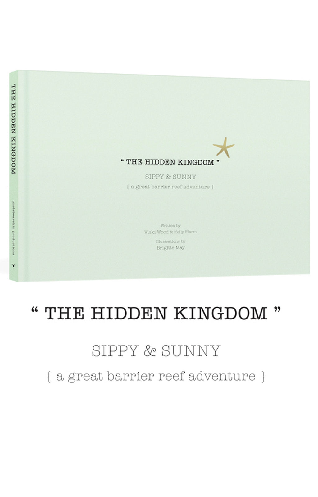 Unclebearskin Productions, THE HIDDEN KINGDOM SIPPY & SUNNY {A GREAT BARRIER REEF ADVENTURE} BOOK - Hello Little Birdie
