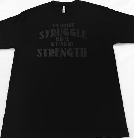 THE AMPLIFE™ STRUGGLE IS REAL BUT SO IS MY STRENGTH  Black T-Shirt With Black