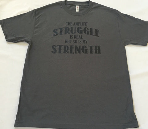 THE AMPLIFE™ STRUGGLE IS REAL BUT SO IS MY STRENGTH  Grey T-Shirt With Black
