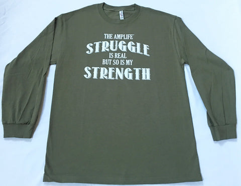 THE AMPLIFE™ STRUGGLE IS REAL BUT SO IS MY STRENGTH  Long Sleeve Military Green Shirt With White Print
