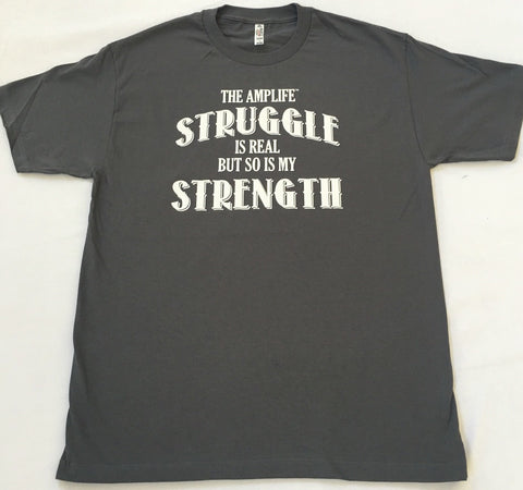 THE AMPLIFE™ STRUGGLE IS REAL BUT SO IS MY STRENGTH  Grey T-Shirt With White