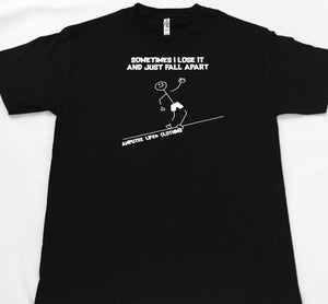 Sometime I Lose It And Just Fall Apart T-Shirt Black