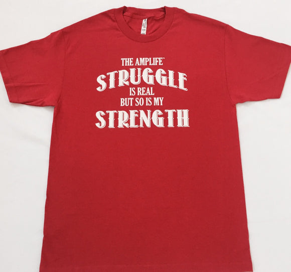 THE AMPLIFE™ STRUGGLE IS REAL BUT SO IS MY STRENGTH  Red T-Shirt With White