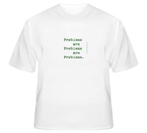 Problems are... T Shirt