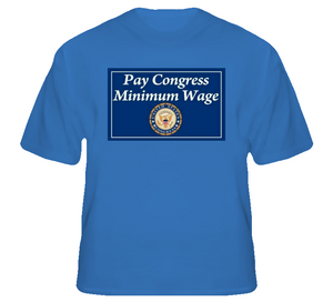 Pay Congress Minimum Wage T-Shirt