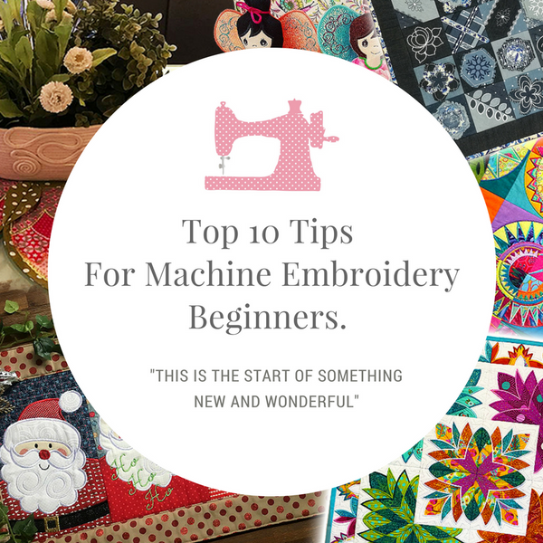 Top 10 Machine Embroidery Tips - For People Just Starting.
