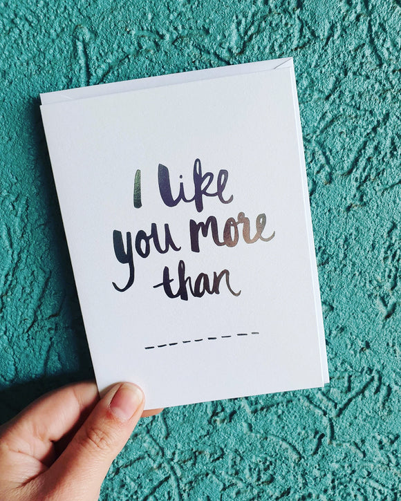 I Like You More Than ....Greeting Card